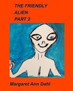 THE FRIENDLY ALIEN PART 2