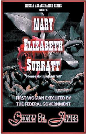 "Mary Elizabeth Surratt - ""Please Don't Let Me Fall!"""