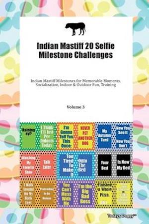Indian Mastiff 20 Selfie Milestone Challenges Indian Mastiff Milestones for Memorable Moments, Socialization, Indoor & Outdoor Fun, Training Volume 3