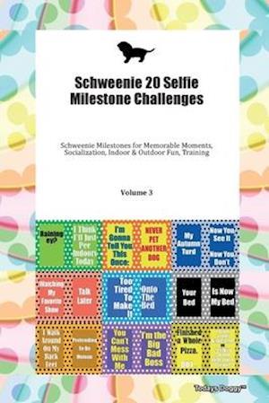 Schweenie 20 Selfie Milestone Challenges Schweenie Milestones for Memorable Moments, Socialization, Indoor & Outdoor Fun, Training Volume 3