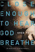 Close Enough to Hear God Breathe af Greg Paul