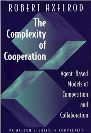 Complexity of Cooperation af Robert Axelrod