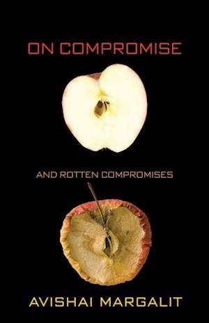 On Compromise and Rotten Compromises af Avishai Margalit