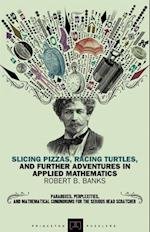 Slicing Pizzas, Racing Turtles, and Further Adventures in Applied Mathematics (Princeton Puzzlers)
