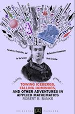 Towing Icebergs, Falling Dominoes, and Other Adventures in Applied Mathematics (Princeton Puzzlers)