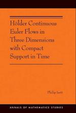 Holder Continuous Euler Flows in Three Dimensions with Compact Support in Time (Annals of Mathematics Studies)