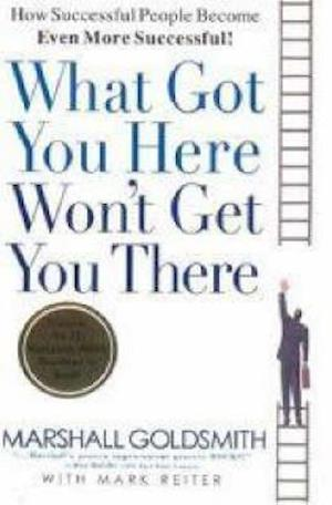 What Got You Here Won't Get You There