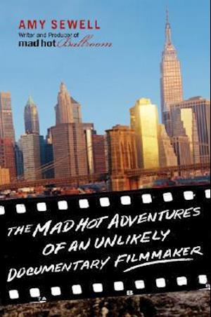 Bog, paperback The Mad Hot Adventures of an Unlikely Documentary Filmmaker af Amy Sewell