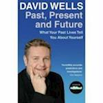 Past, Present and Future: What Your Past Lives Tell You about Yourself. David Wells