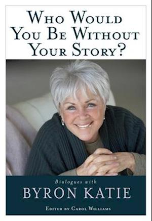 Bog, paperback Who Would You Be Without Your Story? af Byron Katie, Carol Williams