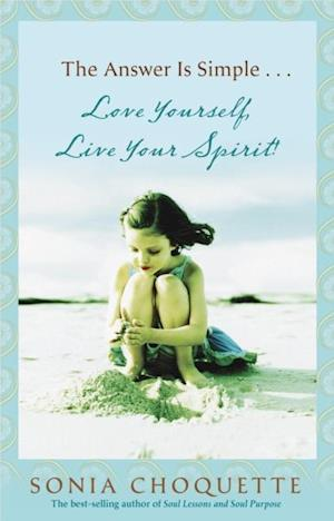 Answer Is Simple...Love Yourself Live Your Spirit! af Sonia Choquette
