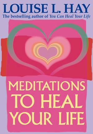 Meditations to Heal Your Life af Louise Hay