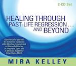 Healing Through Past-Life Regression...and Beyond