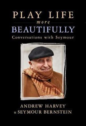 Bog, paperback Play Life More Beautifully af Seymour Bernstein, Andrew Harvey