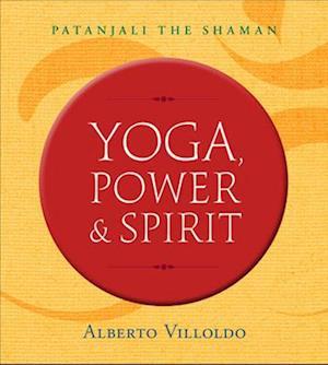 Bog, paperback Yoga, Power, and Spirit af Alberto Villoldo