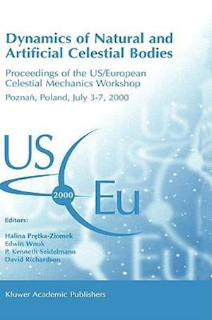 Dynamics of Natural and Artificial Celestial Bodies : Proceedings of the US/European Celestial Mechanics Workshop, held in Poznan, Poland, 3-7 July 20