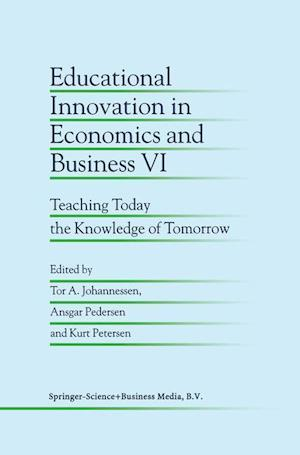 Educational Innovation in Economics and Business VI : Teaching Today the Knowledge of Tomorrow