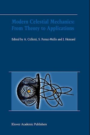 Modern Celestial Mechanics: From Theory to Applications : Proceedings of the Third Meeting on Celestical Mechanics - CELMEC III, held in Rome, Italy,
