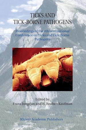Ticks and Tick-Borne Pathogens : Proceedings of the 4th International Conference on Ticks and Tick-Borne Pathogens The Banff Centre Banff, Alberta, Ca