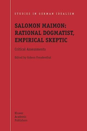 Salomon Maimon: Rational Dogmatist, Empirical Skeptic
