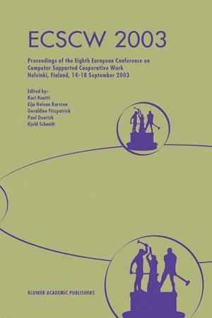 ECSCW 2003 : Proceedings of the Eighth European Conference on Computer Supported Cooperative Work 14-18 September 2003, Helsinki, Finland