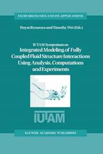 IUTAM Symposium on Integrated Modeling of Fully Coupled Fluid Structure Interactions Using Analysis, Computations and Experiments (FLUID MECHANICS AND ITS APPLICATIONS, nr. 75)