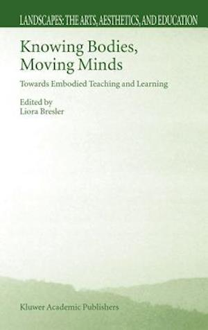 Knowing Bodies, Moving Minds : Towards Embodied Teaching and Learning