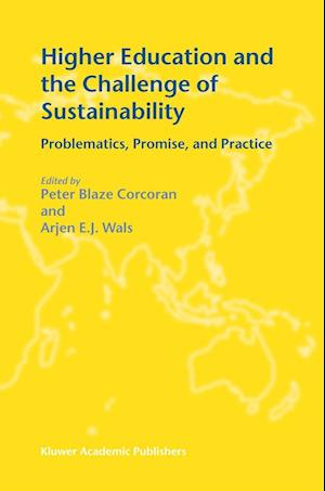 Higher Education and the Challenge of Sustainability : Problematics, Promise, and Practice