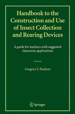 Handbook to the Construction and Use of Insect Collection and Rearing Devices