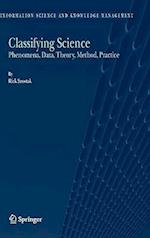 Classifying Science : Phenomena, Data, Theory, Method, Practice