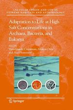 Adaptation to Life at High Salt Concentrations in Archaea, Bacteria, And Eukarya (Cellular Origin, Life in Extreme Habitats and Astrobiology)