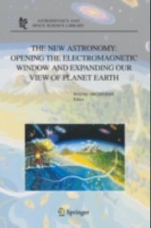 New Astronomy: Opening the Electromagnetic Window and Expanding our View of Planet Earth
