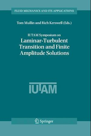 IUTAM Symposium on Laminar-Turbulent Transition and Finite Amplitude Solutions
