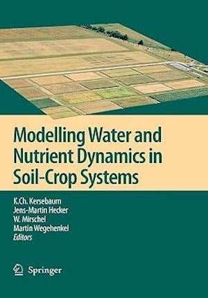 Modelling Water and Nutrient Dynamics in Soil-Crop Systems: Applications of Different Models to Common Data Sets - Proceedings of a Workshop Held 2004