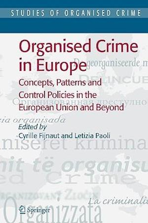 Organised Crime in Europe: Concepts, Patterns and Control Policies in the European Union and Beyond