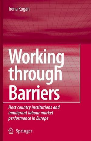 Working Through Barriers : Host Country Institutions and Immigrant Labour Market Performance in Europe