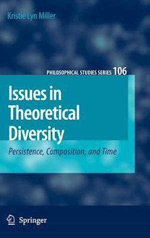 Issues in Theoretical Diversity : Persistence, Composition, and Time