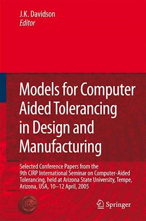Models for Computer Aided Tolerancing in Design and Manufacturing : Selected Conference Papers from the 9th CIRP International Seminar on Computer-Aid