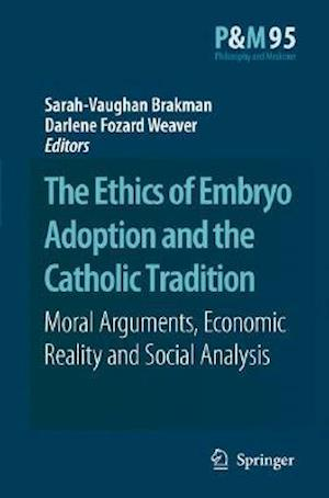 The Ethics of Embryo Adoption and the Catholic Tradition : Moral Arguments, Economic Reality and Social Analysis