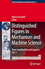 Distinguished Figures in Mechanism and Machine Science:  Their Contributions and Legacies (History of Mechanism and Machine Science, nr. 1)