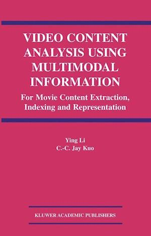 Video Content Analysis Using Multimodal Information : For Movie Content Extraction, Indexing and Representation