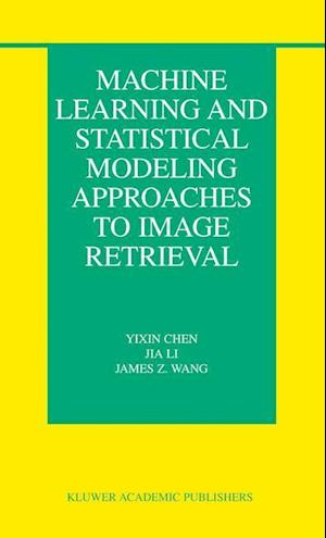 Machine Learning and Statistical Modeling Approaches to Image Retrieval