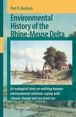 Environmental History of the Rhine-Meuse Delta : An ecological story on evolving human-environmental relations coping with climate change and sea-leve