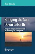 Bringing the Sun Down to Earth: Designing Inexpensive Instruments for Monitoring the Atmosphere