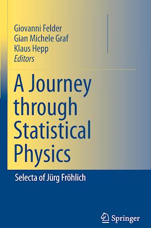 A Journey through Statistical Physics : Selecta of Jürg Fröhlich