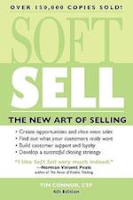 Soft Sell (Soft Sell Use the New Art of Selling to Create Opportunities Close More Sales)