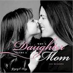 Why a Daughter Needs a Mom (100 Reasons)