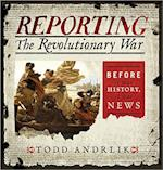 Reporting the Revolutionary War af Todd Andrlik