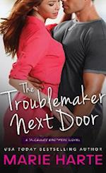 The Troublemaker Next Door af Marie Harte