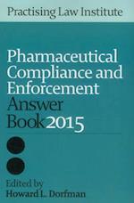 Pharmaceutical Compliance & Enforcement Answer Book 2015